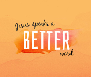 Jesus Speaks A Better Word