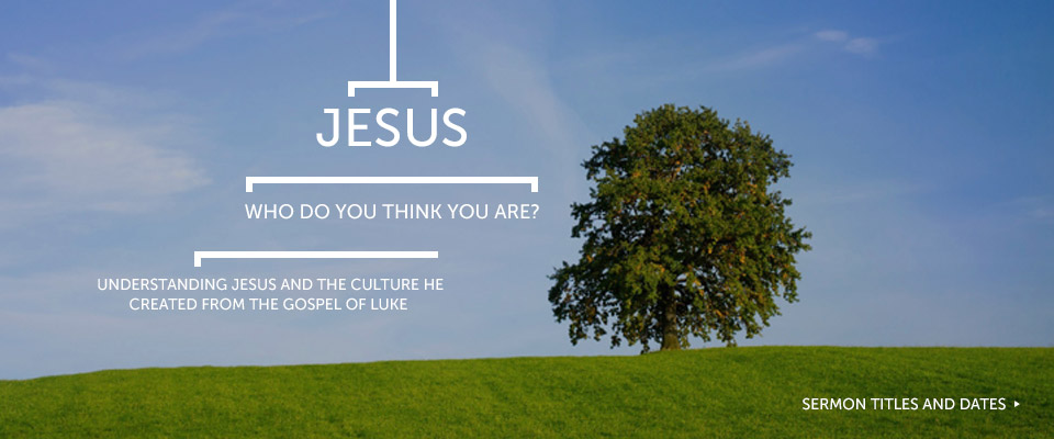 Jesus, who do you think you are. Understanding Jesus and the cuture he created from the gospel of Luke